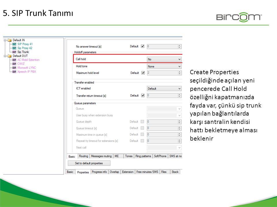 5. SIP Trunk Tanımı Create Properties seçildiğinde açılan yeni pencerede Call Hold özelliğni kapatmanızda fayda var, çünkü sip trunk yapılan bağlantıl