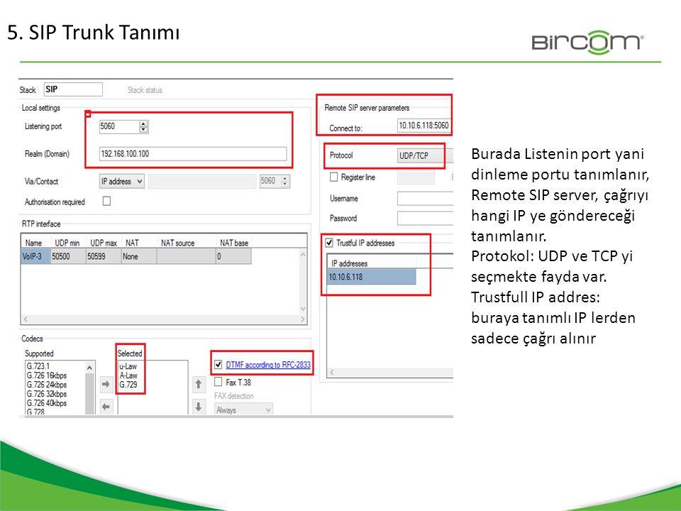 5. SIP Trunk Tanımı Burada Listenin port yani dinleme portu tanımlanır, Remote SIP server, çağrıyı hangi IP ye göndereceği tanımlanır. Protokol: UDP v