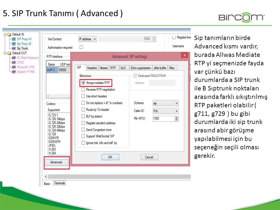 5. SIP Trunk Tanımı ( Advanced ) Sip tanımların birde Advanced kısmı vardır, burada Allwas Mediate RTP yi seçmenizde fayda var çünkü bazı durumlarda a