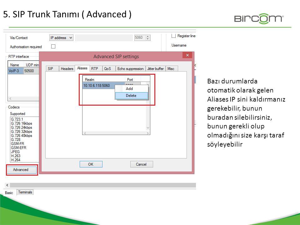 5. SIP Trunk Tanımı ( Advanced ) Bazı durumlarda otomatik olarak gelen Aliases IP sini kaldırmanız gerekebilir, bunun buradan silebilirsiniz, bunun ge