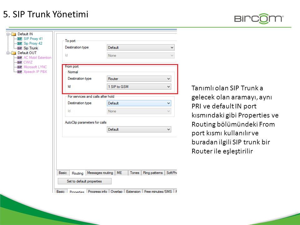 5. SIP Trunk Yönetimi Tanımlı olan SIP Trunk a gelecek olan aramayı, aynı PRI ve default IN port kısmındaki gibi Properties ve Routing bölümündeki Fro