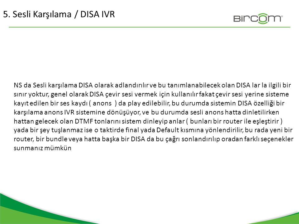 NS da Sesli karşılama DISA olarak adlandırılır ve bu tanımlanabilecek olan DISA lar la ilgili bir sınır yoktur, genel olarak DISA çevir sesi vermek iç