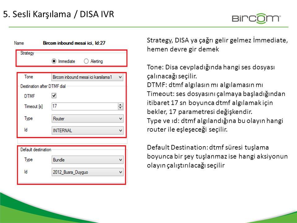 5. Sesli Karşılama / DISA IVR Strategy, DISA ya çağrı gelir gelmez İmmediate, hemen devre gir demek Tone: Disa cevpladığında hangi ses dosyası çalınac