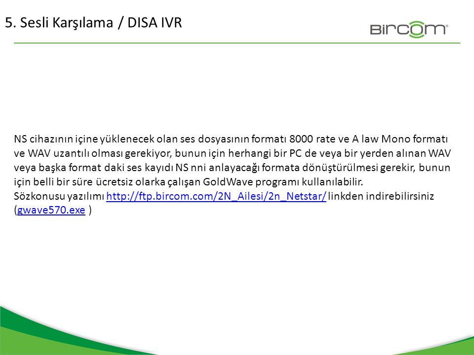 5. Sesli Karşılama / DISA IVR NS cihazının içine yüklenecek olan ses dosyasının formatı 8000 rate ve A law Mono formatı ve WAV uzantılı olması gerekiy
