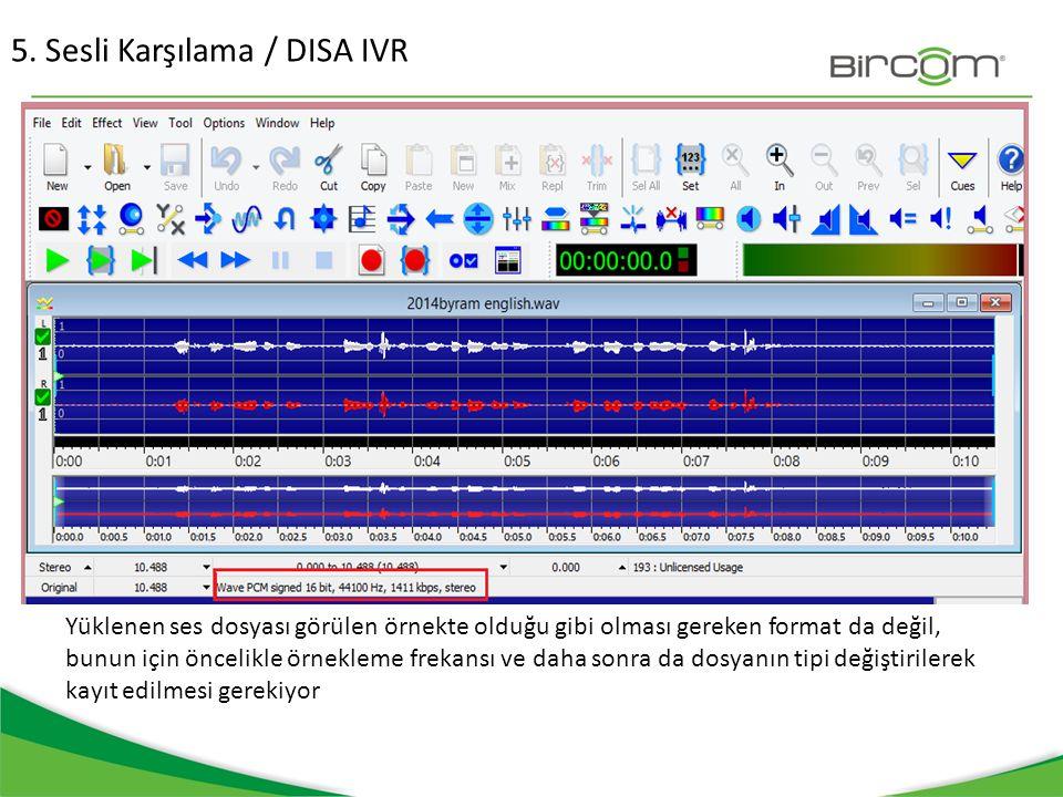 5. Sesli Karşılama / DISA IVR Yüklenen ses dosyası görülen örnekte olduğu gibi olması gereken format da değil, bunun için öncelikle örnekleme frekansı