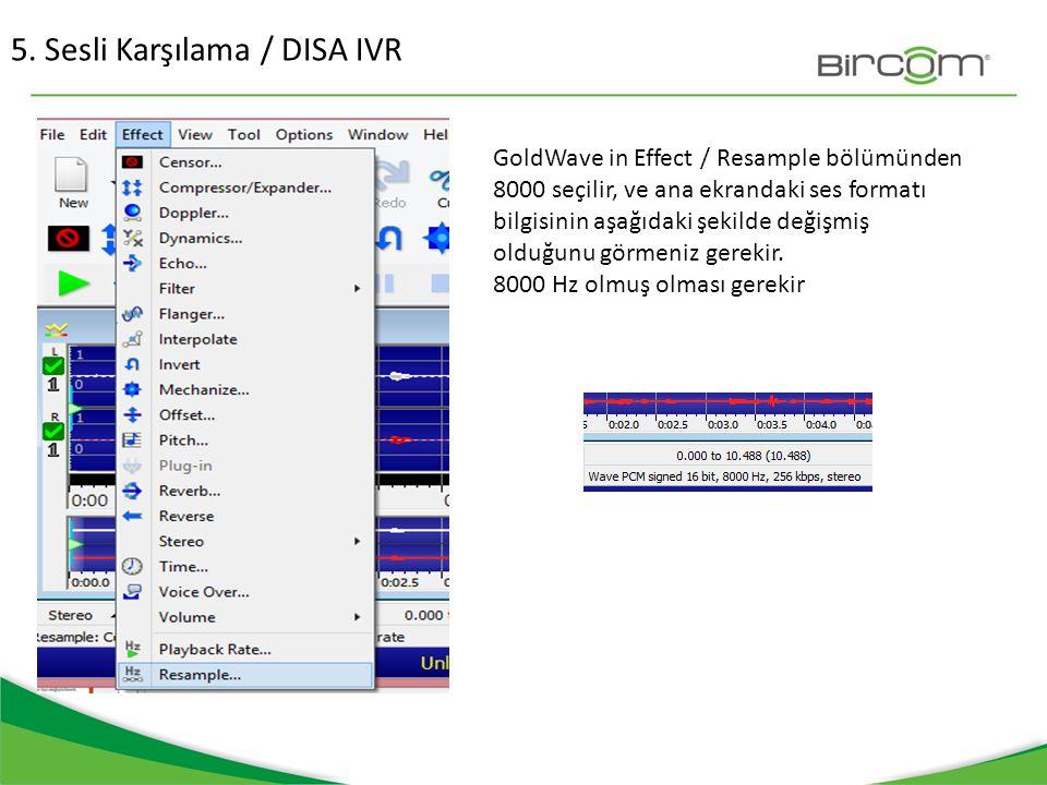 5. Sesli Karşılama / DISA IVR GoldWave in Effect / Resample bölümünden 8000 seçilir, ve ana ekrandaki ses formatı bilgisinin aşağıdaki şekilde değişmi