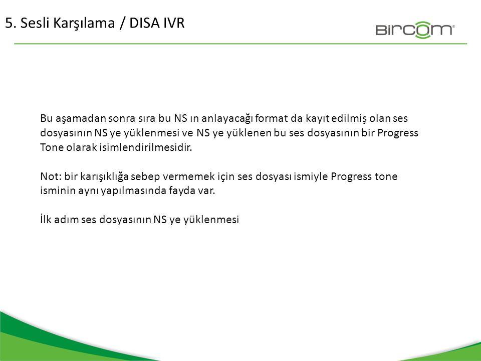 5. Sesli Karşılama / DISA IVR Bu aşamadan sonra sıra bu NS ın anlayacağı format da kayıt edilmiş olan ses dosyasının NS ye yüklenmesi ve NS ye yüklene