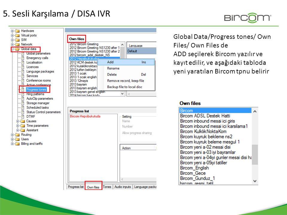5. Sesli Karşılama / DISA IVR Global Data/Progress tones/ Own Files/ Own Files de ADD seçilerek Bircom yazılır ve kayıt edilir, ve aşağıdaki tabloda y