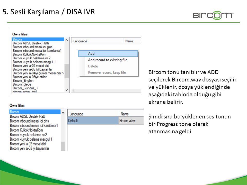 5. Sesli Karşılama / DISA IVR Bircom tonu tanıtılır ve ADD seçilerek Bircom.wav dosyası seçilir ve yüklenir, dosya yüklendiğinde aşağıdaki tabloda old