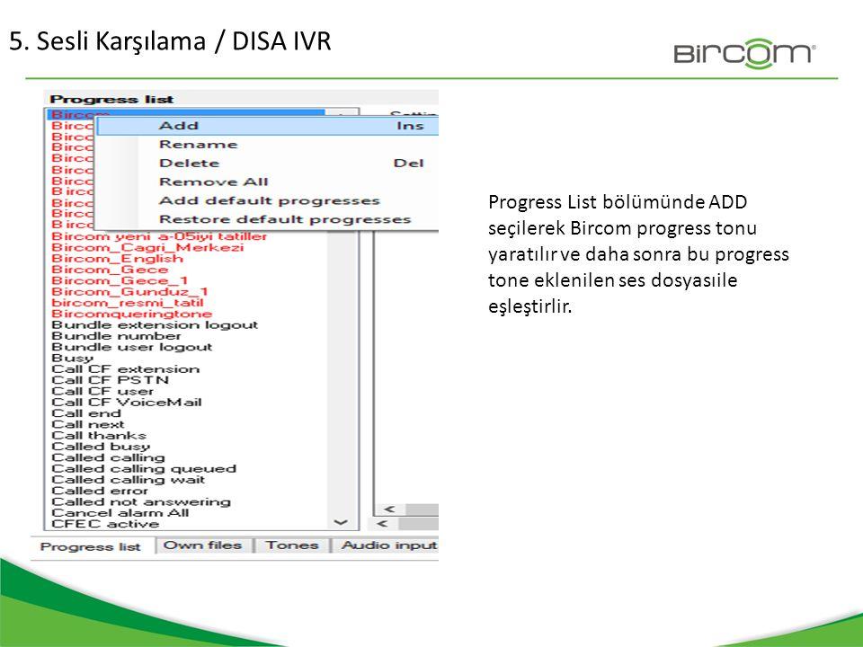 5. Sesli Karşılama / DISA IVR Progress List bölümünde ADD seçilerek Bircom progress tonu yaratılır ve daha sonra bu progress tone eklenilen ses dosyas