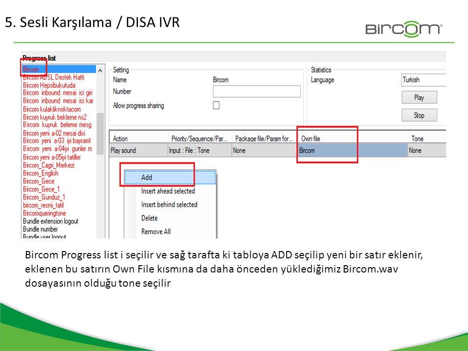 5. Sesli Karşılama / DISA IVR Bircom Progress list i seçilir ve sağ tarafta ki tabloya ADD seçilip yeni bir satır eklenir, eklenen bu satırın Own File