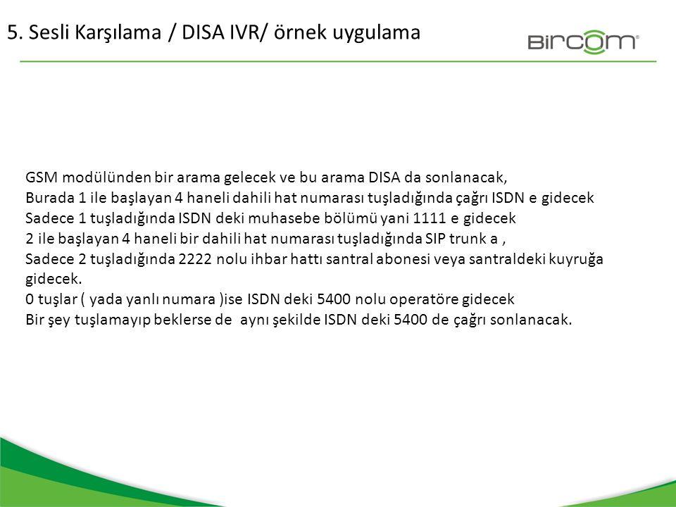 5. Sesli Karşılama / DISA IVR/ örnek uygulama GSM modülünden bir arama gelecek ve bu arama DISA da sonlanacak, Burada 1 ile başlayan 4 haneli dahili h