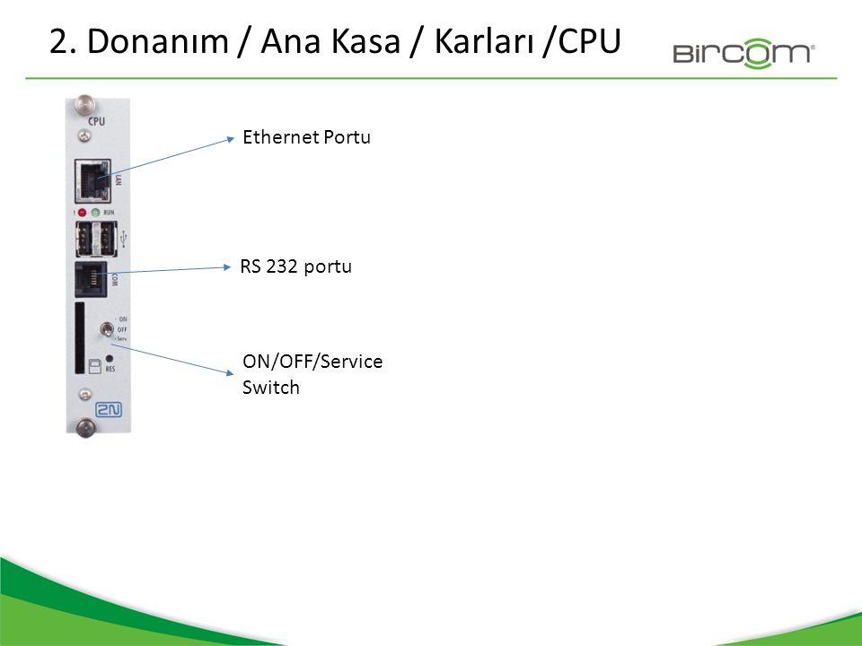 2. Donanım / Ana Kasa / Karları /CPU Ethernet Portu RS 232 portu ON/OFF/Service Switch