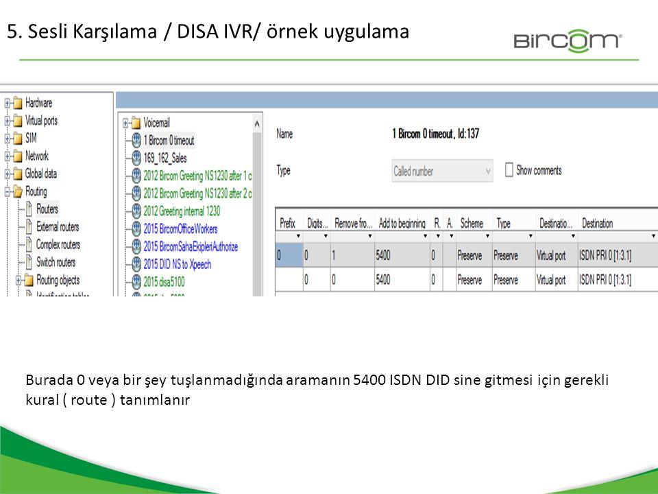 5. Sesli Karşılama / DISA IVR/ örnek uygulama Burada 0 veya bir şey tuşlanmadığında aramanın 5400 ISDN DID sine gitmesi için gerekli kural ( route ) t