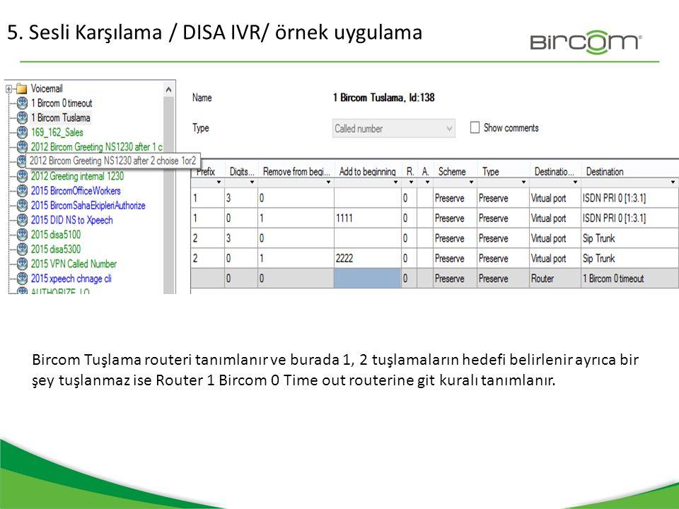 5. Sesli Karşılama / DISA IVR/ örnek uygulama Bircom Tuşlama routeri tanımlanır ve burada 1, 2 tuşlamaların hedefi belirlenir ayrıca bir şey tuşlanmaz