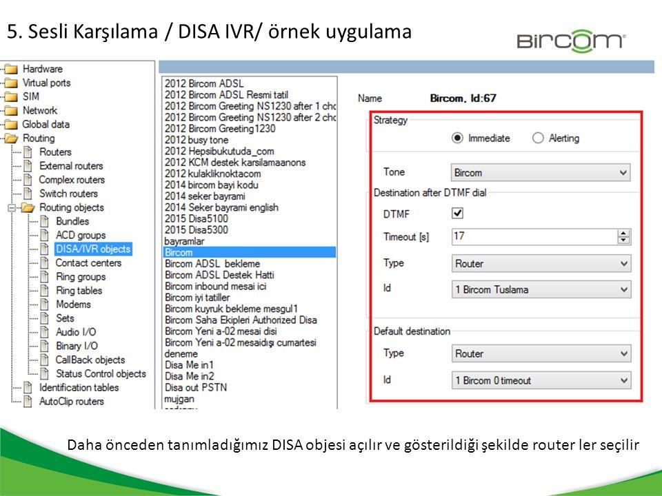 5. Sesli Karşılama / DISA IVR/ örnek uygulama Daha önceden tanımladığımız DISA objesi açılır ve gösterildiği şekilde router ler seçilir