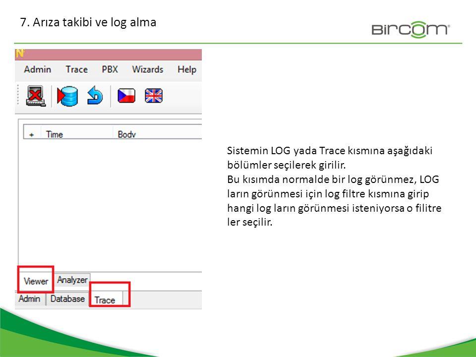 7. Arıza takibi ve log alma Sistemin LOG yada Trace kısmına aşağıdaki bölümler seçilerek girilir. Bu kısımda normalde bir log görünmez, LOG ların görü