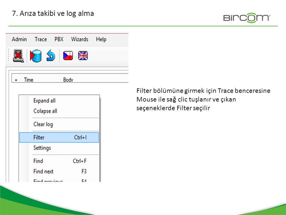 7. Arıza takibi ve log alma Filter bölümüne girmek için Trace benceresine Mouse ile sağ clic tuşlanır ve çıkan seçeneklerde Filter seçilir