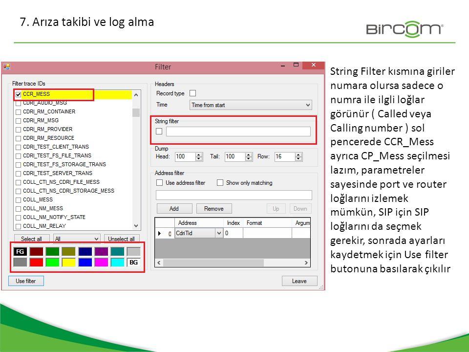 7. Arıza takibi ve log alma String Filter kısmına giriler numara olursa sadece o numra ile ilgli loğlar görünür ( Called veya Calling number ) sol pen