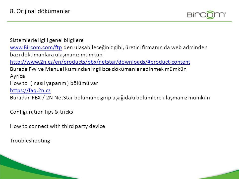 8. Orijinal dökümanlar Sistemlerle ilgili genel bilgilere www.Bircom.com/ftpwww.Bircom.com/ftp den ulaşabileceğiniz gibi, üretici firmanın da web adrs