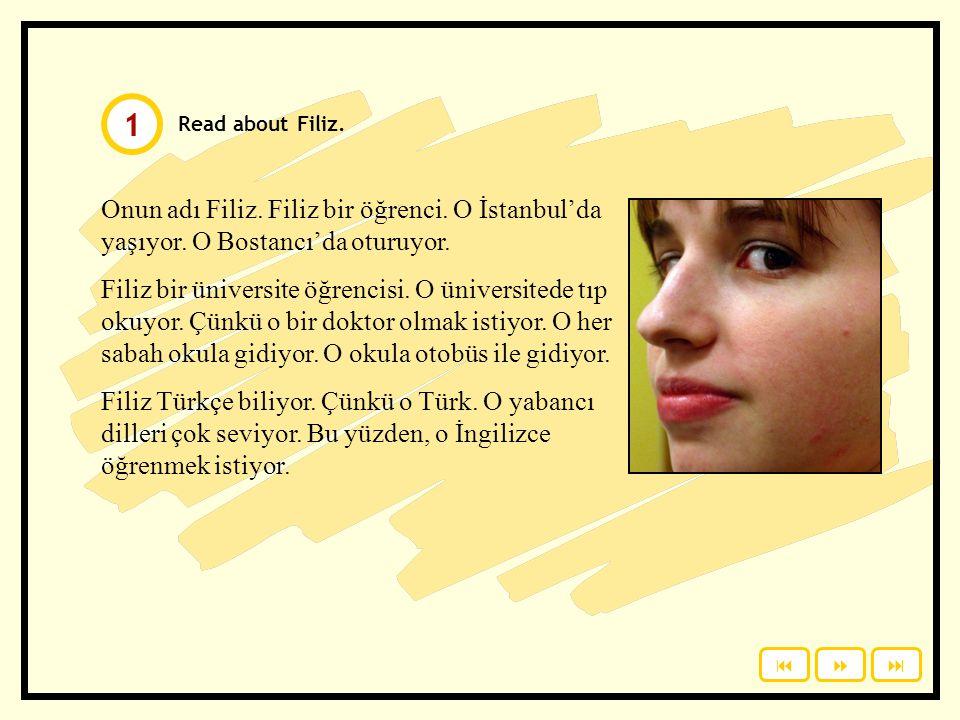 Read about Filiz.Onun adı Filiz. Filiz bir öğrenci.