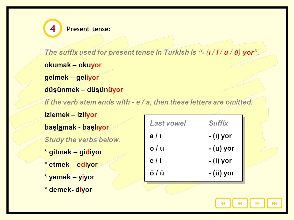 Present tense: The suffix used for present tense in Turkish is - (ı / i / u / ü) yor .