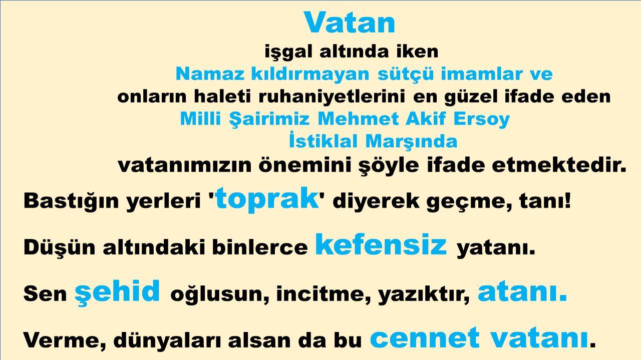 Vatan işgal altında iken Namaz kıldırmayan sütçü imamlar ve onların haleti ruhaniyetlerini en güzel ifade eden Milli Şairimiz Mehmet Akif Ersoy İstikl