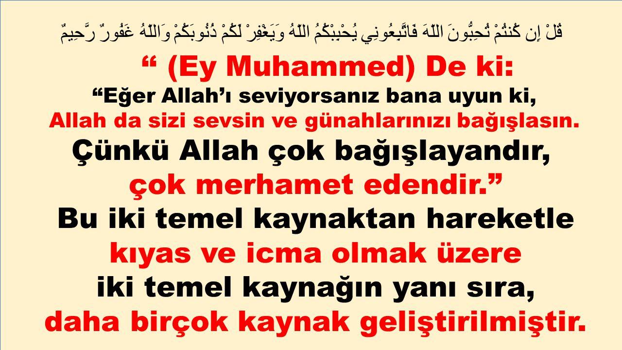 قُلْ إِن كُنتُمْ تُحِبُّونَ اللّهَ فَاتَّبِعُونِي يُحْبِبْكُمُ اللّهُ وَيَغْفِرْ لَكُمْ ذُنُوبَكُمْ وَاللّهُ غَفُورٌ رَّحِيمٌ '' (Ey Muhammed) De ki: