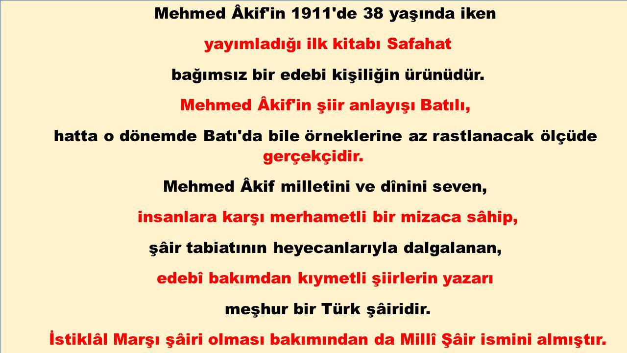 Mehmed Âkif'in 1911'de 38 yaşında iken yayımladığı ilk kitabı Safahat bağımsız bir edebi kişiliğin ürünüdür. Mehmed Âkif'in şiir anlayışı Batılı, hatt