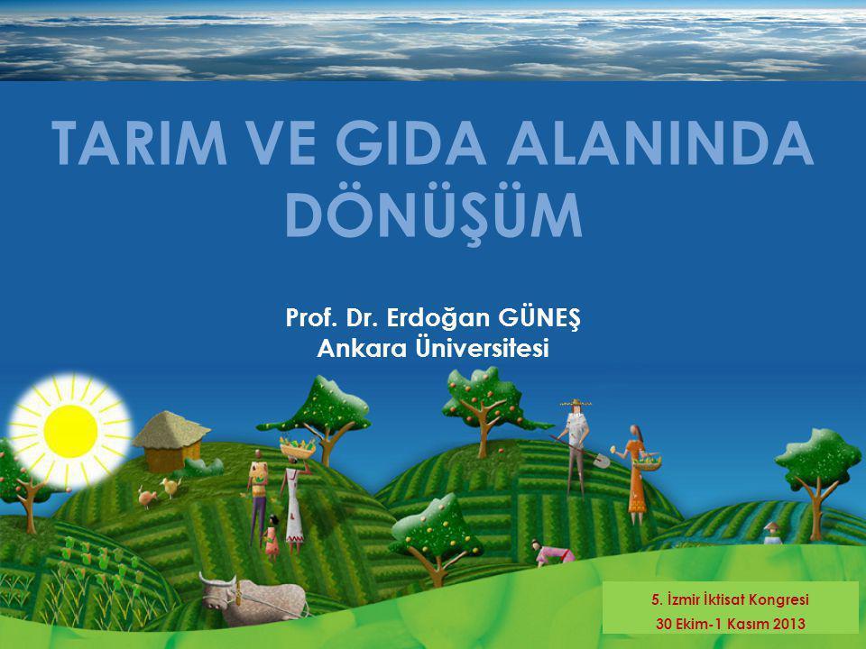 TARIM VE GIDA ALANINDA DÖNÜŞÜM Prof.Dr. Erdoğan GÜNEŞ Ankara Üniversitesi 5.