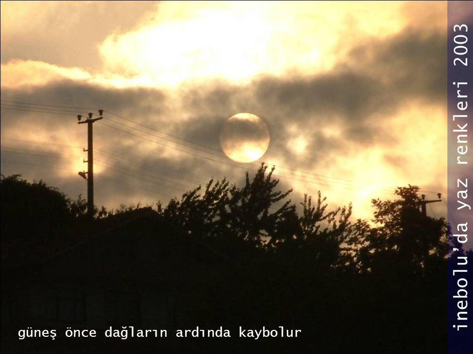 güneş önce dağların ardında kaybolur inebolu'da yaz renkleri 2003