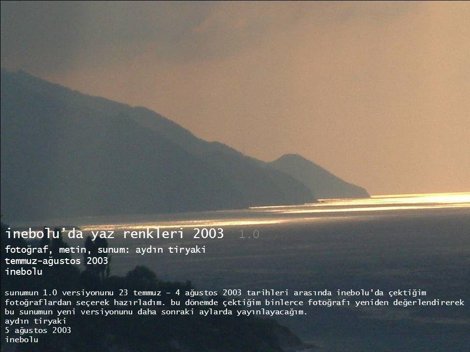 inebolu'da yaz renkleri 2003 1.0 fotoğraf, metin, sunum: aydın tiryaki temmuz-ağustos 2003 inebolu sunumun 1.0 versiyonunu 23 temmuz – 4 ağustos 2003 tarihleri arasında inebolu'da çektiğim fotoğraflardan seçerek hazırladım.