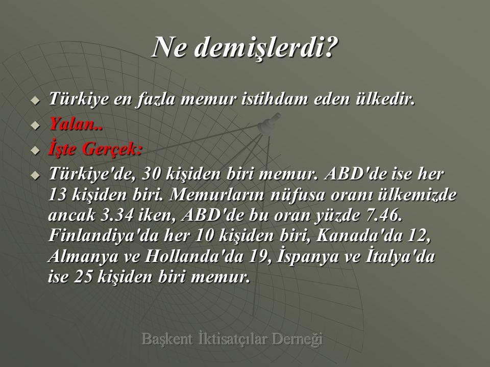 Ne demişlerdi. Türkiye Kamunun ekonomide en fazla pay sahibi olduğu ülkedir.