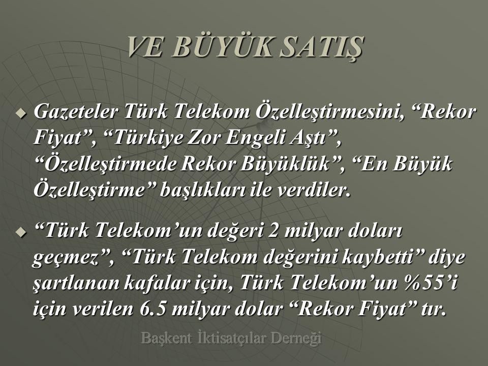 Ya Gerçek  Ulaştırma Bakanı Binali Yıldırım, Avea'nın Türk Telekom'un küçük bir iştiraki olduğunu belirterek, İhaleden çekilenler, Avea'yı bahane ediyor dedi. 11.05.2005/Gazeteler  Avea'daki %40 Türk Telekom payının değerinin, lisans bedelleri, yapılan yatırımlar ve Türk Telekom'un nakit aktarımı dikkate alındığında asgari 2 milyar dolar olduğu, bu payın da Ulaştırma Bakanı tarafından ihaleyi etkilemeyecek kadar önemsiz bir iştirak olarak tanımlandığı dikkate alındığında, Telekom'a verilen fiyatın değerinin çok altında olduğu ortaya çıkar.