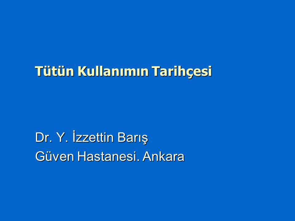 Tütün Kullanımın Tarihçesi Dr. Y. İzzettin Barış Güven Hastanesi. Ankara