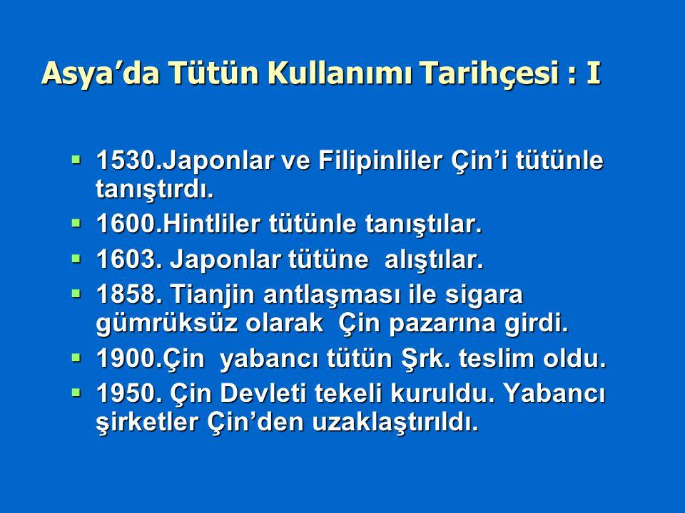 Asya'da Tütün Kullanımı Tarihçesi : I  1530.Japonlar ve Filipinliler Çin'i tütünle tanıştırdı.