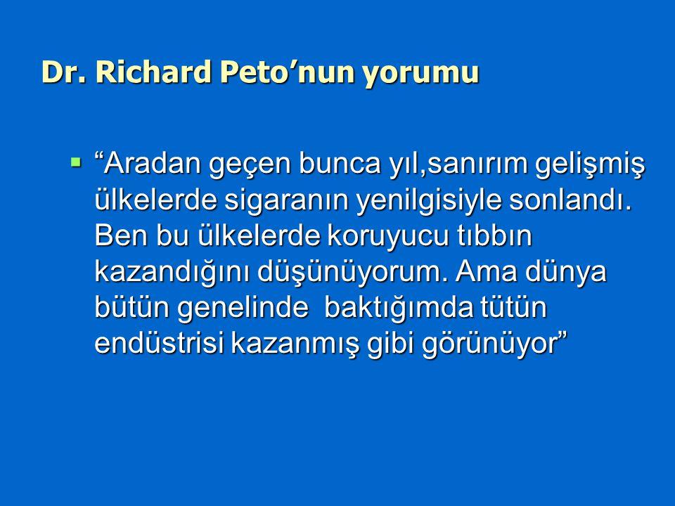 """Dr. Richard Peto'nun yorumu  """"Aradan geçen bunca yıl,sanırım gelişmiş ülkelerde sigaranın yenilgisiyle sonlandı. Ben bu ülkelerde koruyucu tıbbın kaz"""