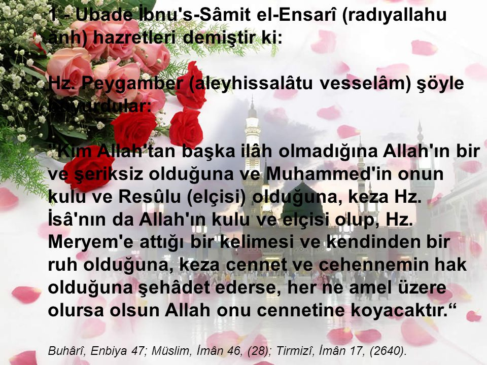 1 - Ubade İbnu s-Sâmit el-Ensarî (radıyallahu anh) hazretleri demiştir ki: Hz.