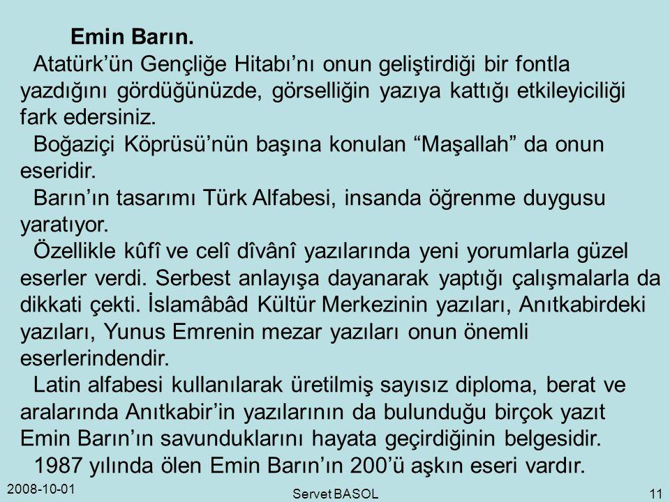 2008-10-01 Servet BASOL 11 Emin Barın. Atatürk'ün Gençliğe Hitabı'nı onun geliştirdiği bir fontla yazdığını gördüğünüzde, görselliğin yazıya kattığı e