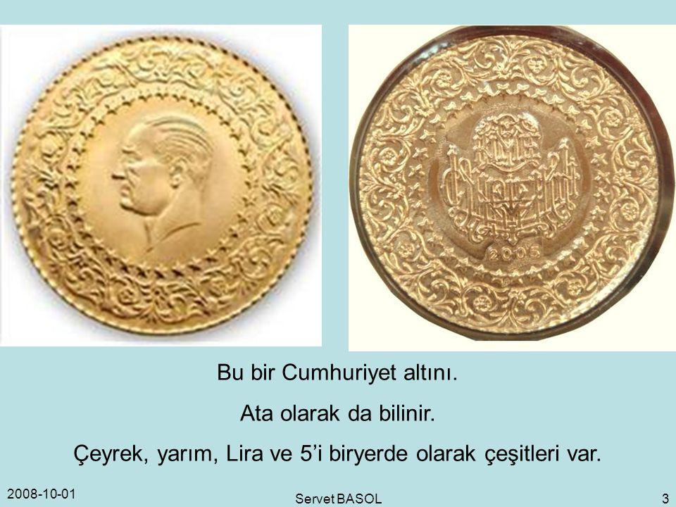 2008-10-01 Servet BASOL 3 Bu bir Cumhuriyet altını. Ata olarak da bilinir. Çeyrek, yarım, Lira ve 5'i biryerde olarak çeşitleri var.