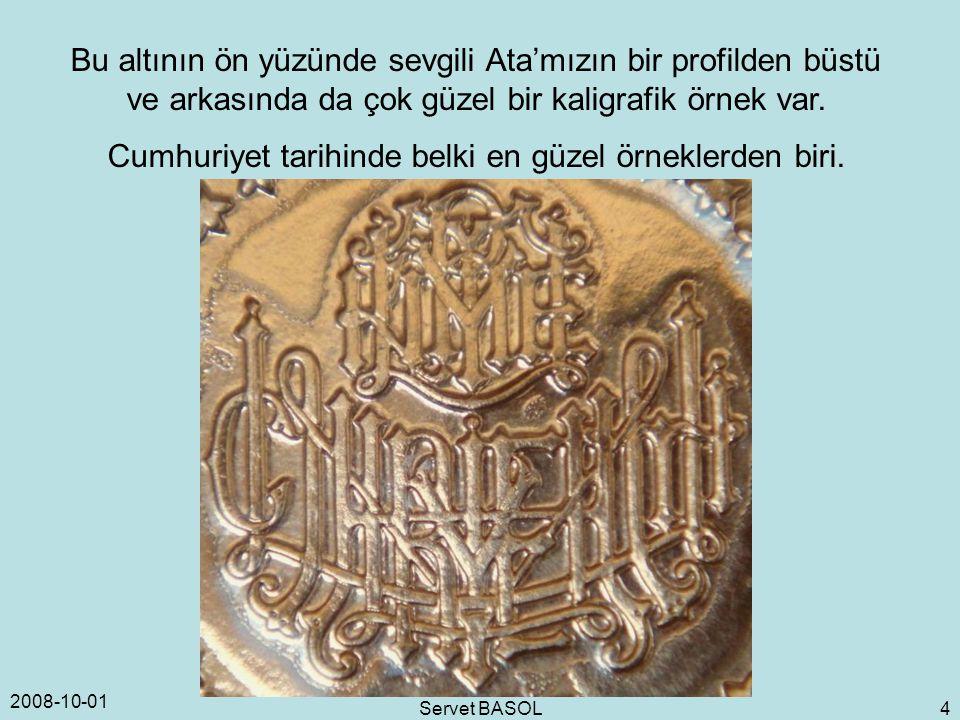 2008-10-01 Servet BASOL 4 Bu altının ön yüzünde sevgili Ata'mızın bir profilden büstü ve arkasında da çok güzel bir kaligrafik örnek var. Cumhuriyet t