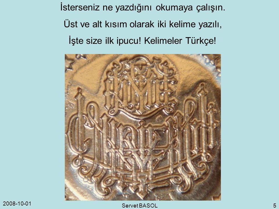 2008-10-01 Servet BASOL 5 İsterseniz ne yazdığını okumaya çalışın. Üst ve alt kısım olarak iki kelime yazılı, İşte size ilk ipucu! Kelimeler Türkçe!