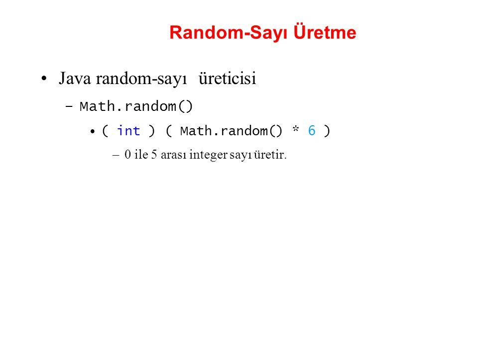Random-Sayı Üretme Java random-sayı üreticisi –Math.random() ( int ) ( Math.random() * 6 ) –0 ile 5 arası integer sayı üretir.