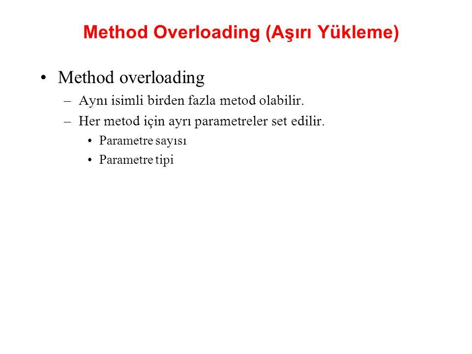 Method Overloading (Aşırı Yükleme) Method overloading –Aynı isimli birden fazla metod olabilir. –Her metod için ayrı parametreler set edilir. Parametr