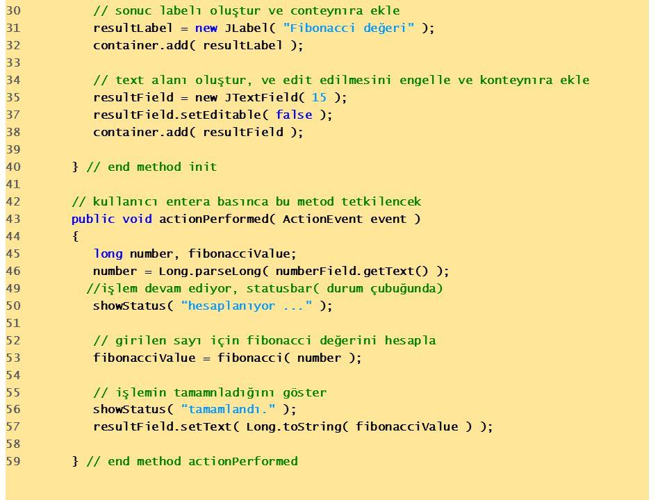 30 // sonuc labelı oluştur ve conteynıra ekle 31 resultLabel = new JLabel(