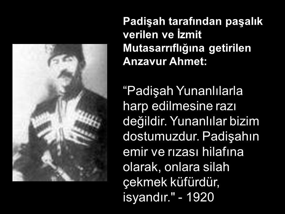Anzavur Ahmet (Kuva-i Muhammediye Birlikleri Komutanı): Göğsümde iman, başımda kuran ve elimde padişah fermanı olarak geliyorum.