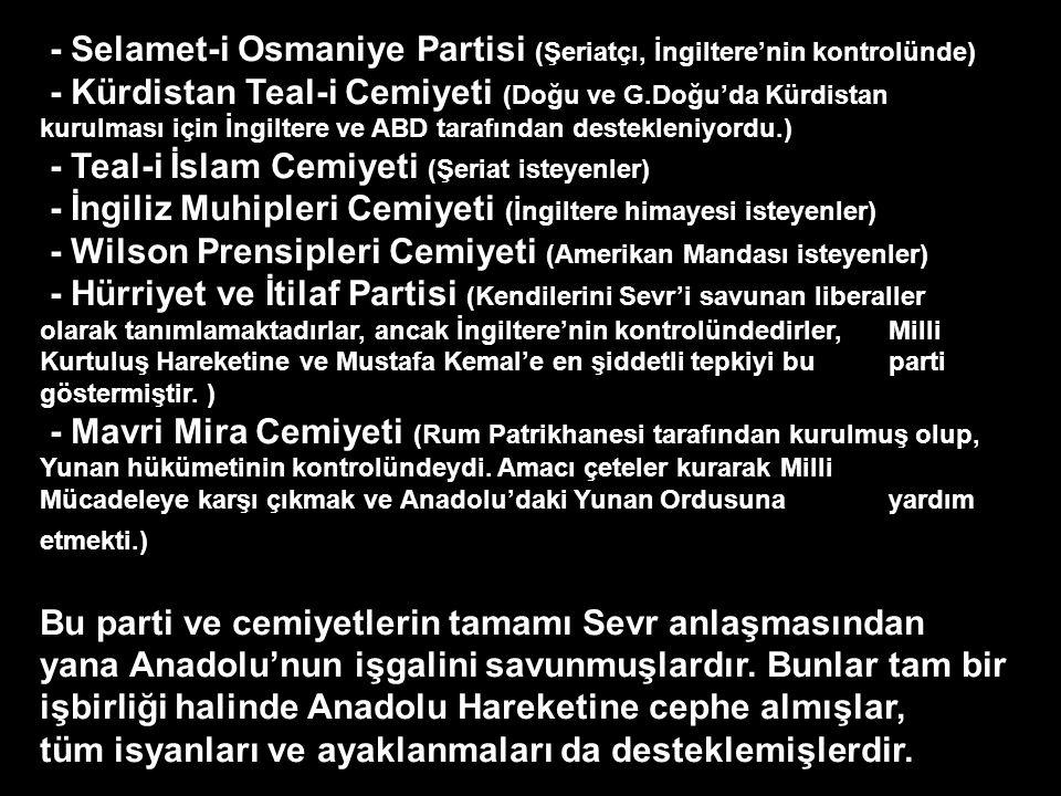 Milli Mücadelenin başladığı 1919 yılında Milli Mücadeleye karşı çıkan işbirlikçi parti ve cemiyetler: Bunların tamamı Osmanlıcı, Hilafetçi, Şeriatçı, Kürtçü ve yabancıların mandasını isteyen parti ve cemiyetlerdir.