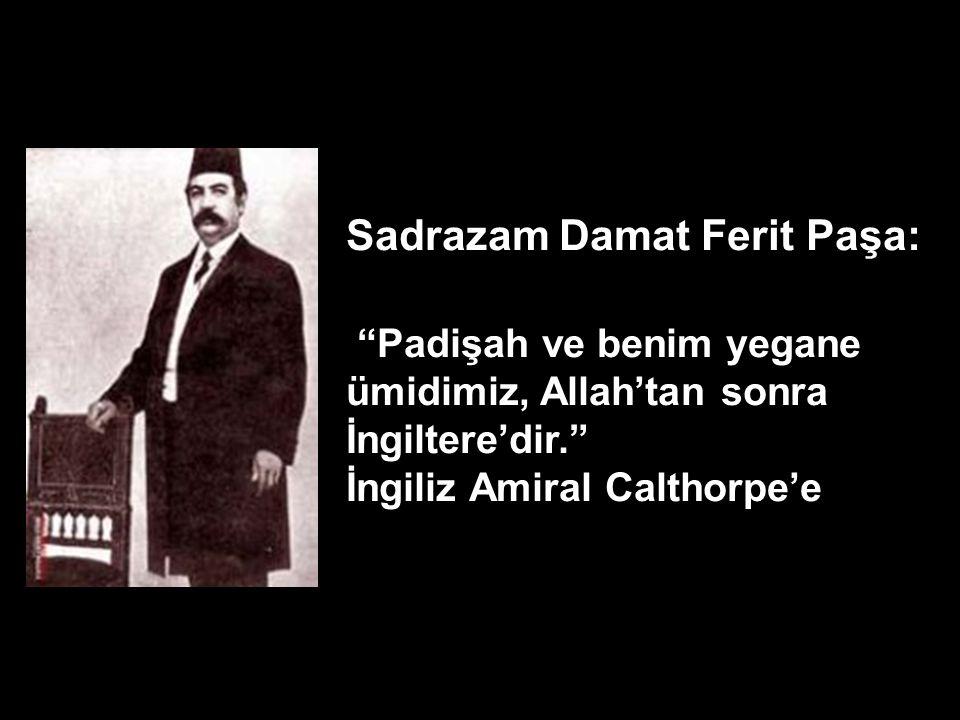 VAHDETTİN (Osmanlı Padişahı) Sultan Vahdettin, İngilizlerin Osmanlı topraklarında idareyi mümkün olduğu kadar süratle ellerine almasını istiyor. 1919 * İngiliz Karadeniz Ordu Komutanı General Milne'nin Londra'ya İngiliz Genelkurmayı'na yazdığı rapor'dan