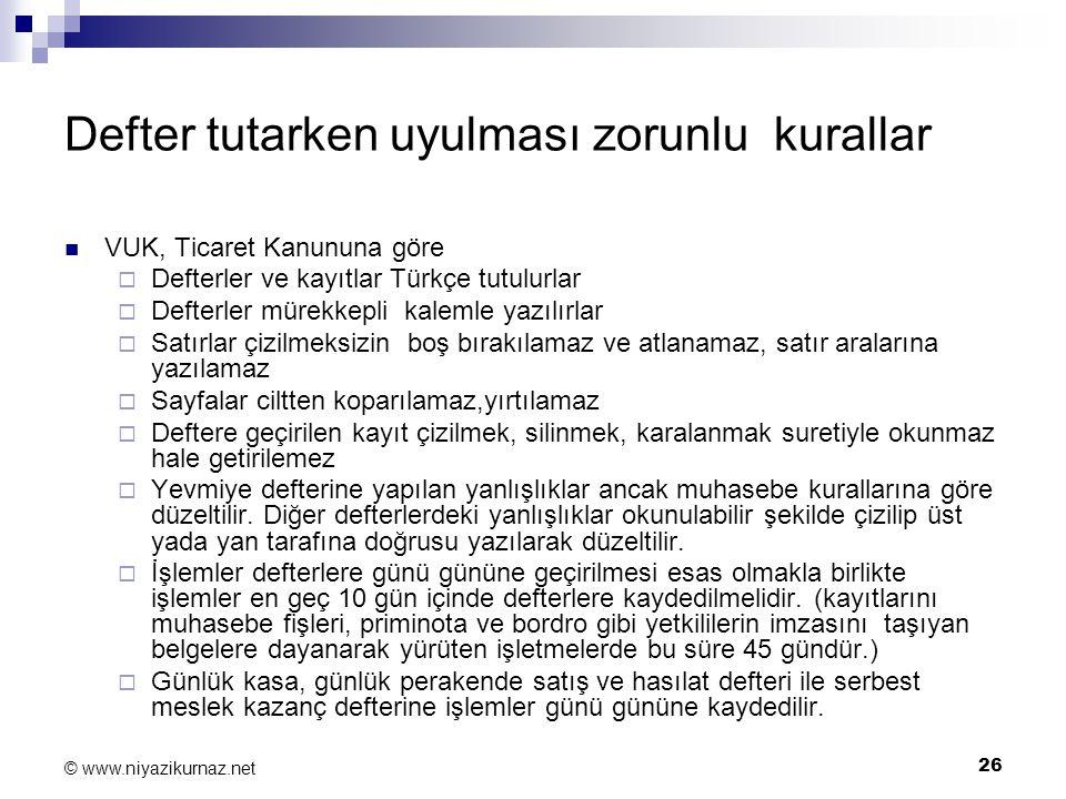 26 © www.niyazikurnaz.net Defter tutarken uyulması zorunlu kurallar VUK, Ticaret Kanununa göre  Defterler ve kayıtlar Türkçe tutulurlar  Defterler m