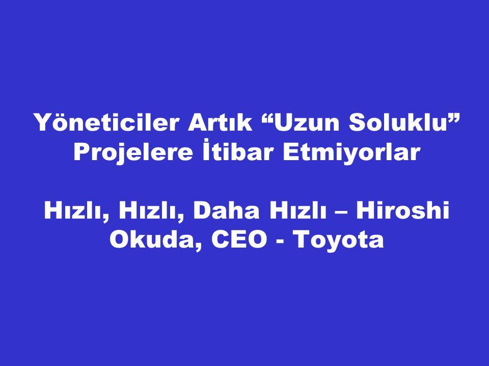 """Yöneticiler Artık """"Uzun Soluklu"""" Projelere İtibar Etmiyorlar Hızlı, Hızlı, Daha Hızlı – Hiroshi Okuda, CEO - Toyota"""